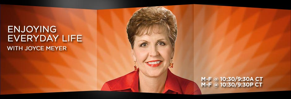 Enjoying Everyday Life With Joyce Meyer - M-F @10:30/9:30am CT and M-F @10:30/9:30pm CT