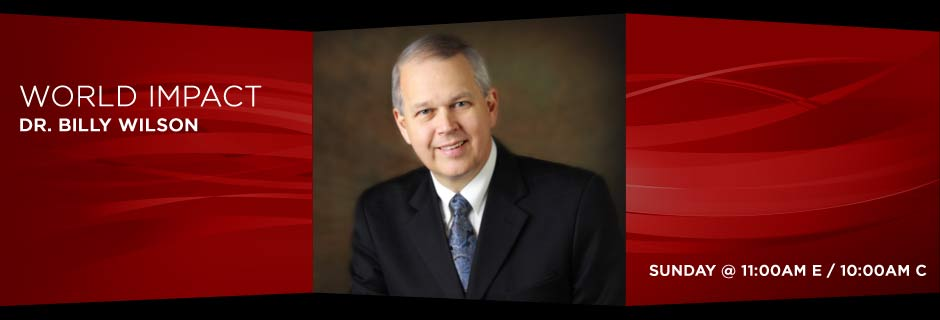 World Impact with Dr. Billy Wilson - Sunday @ 11:0am E / 10:00am C
