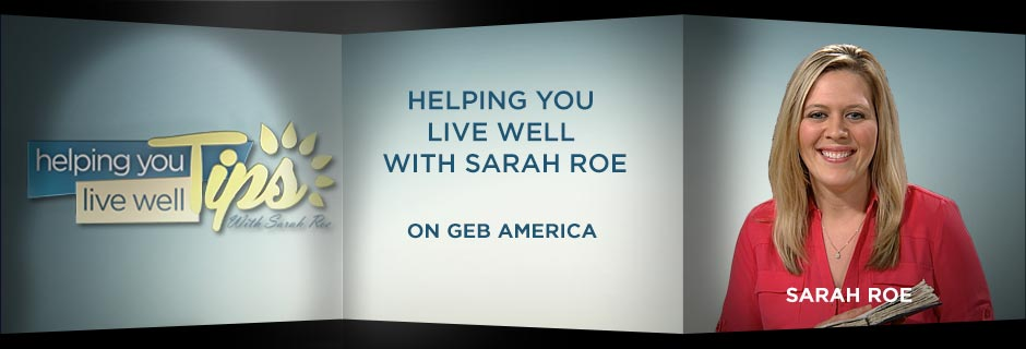 Helping You Live Well Tips With Sarah Roe on GEB America