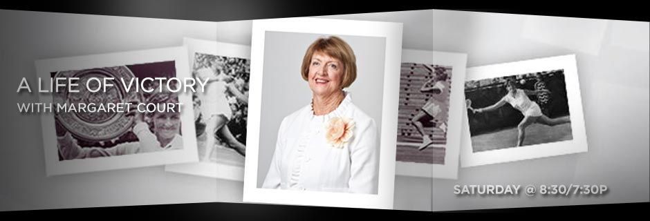 A Life Of Victory With Margaret Court - Saturday @ 8:30/7:30p CT