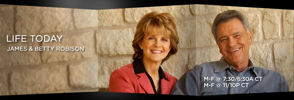 Life Today with James and Betty Robison - M-F at 6:30am CT and M-F at 10pm CT.