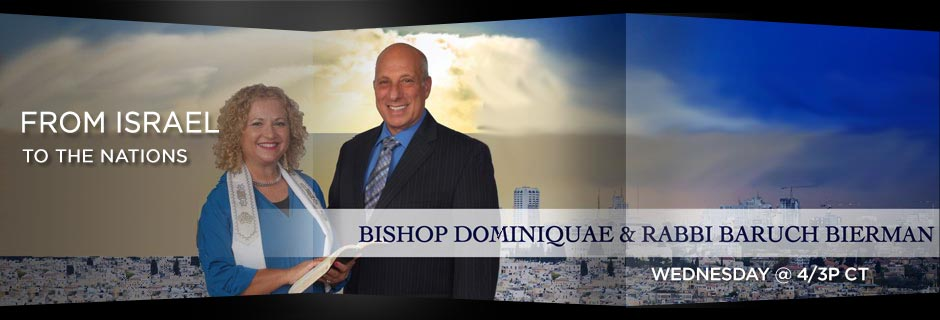 From Israel to the Nations - Bishop Dominiquae & Rabbi Baruch Bierman Wednesday @ 4/3p CT