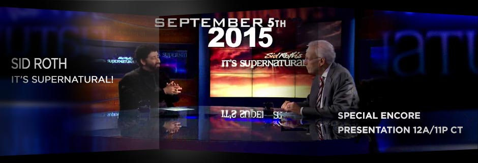 Sid Roth It's Supernatural Special Encore Presentation - September 5 at 12am ET / 11pm CT - Click here for more information.
