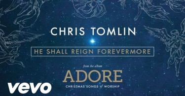 Chris Tomlin – He Shall Reign Forevermore