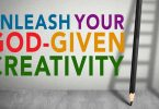 How to Unleash Your God-Given Creativity