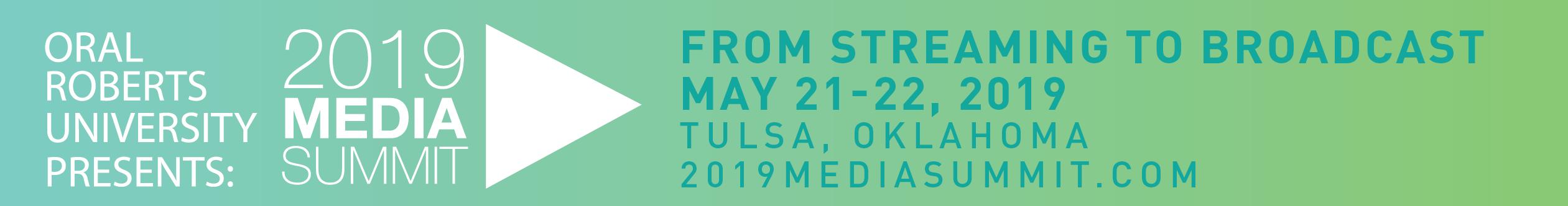 Oral Roberts University Presents: 2019 Media Summit May 21-22, 2019 Tulsa OK - www.2019MediaSummit.com