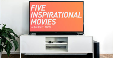 Five Inspirational Movies To Stream Now.