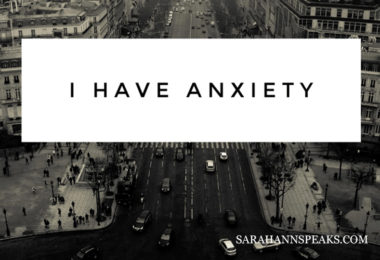 I Have Anxiety -sarahannspeaks.com