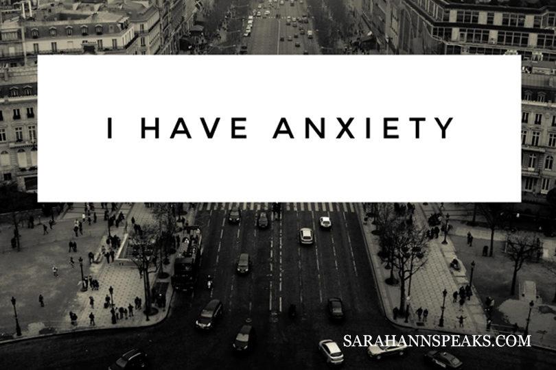 I Have Anxiety -sarahannspeaks.com