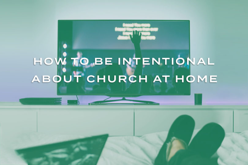 How To Be Intentional About Church At Home