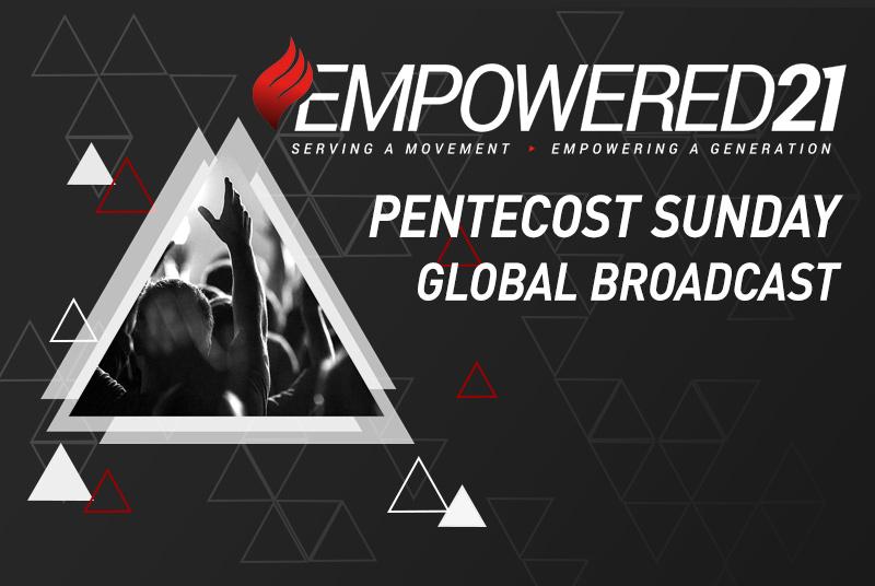 Empowered 21 Pentecost Sunday Global Broadcast