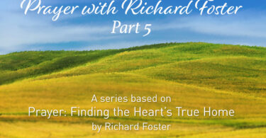Prayer With Richard Foster Part 5 - A Series based on Prayer: Finding the Heart's True Home by Richard Foster