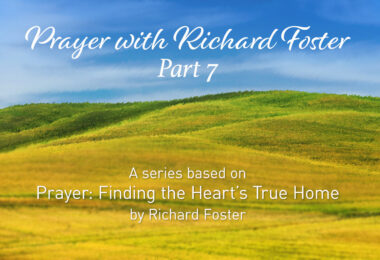 Prayer With Richard Foster Part 7 - A Series based on Prayer: Finding the Heart's True Home by Richard Foster